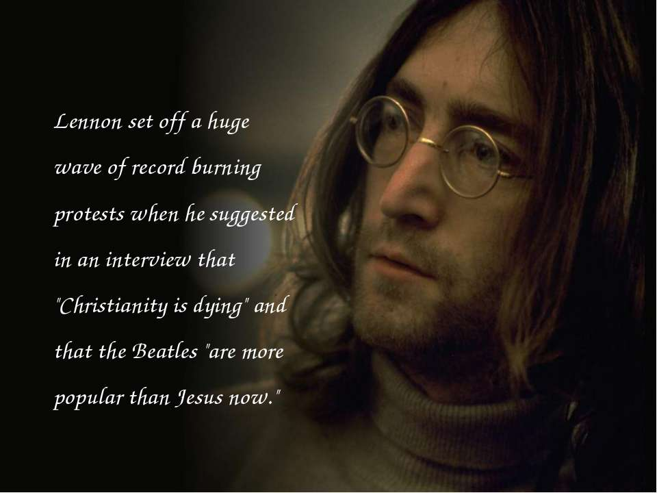 Lennon set off a huge wave of record burning protests when he suggested in an...