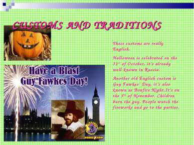 CUSTOMS AND TRADITIONS These customs are really English. Halloween is celebra...