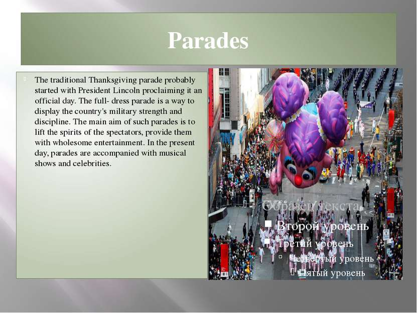 Parades The traditional Thanksgiving parade probably started with President L...