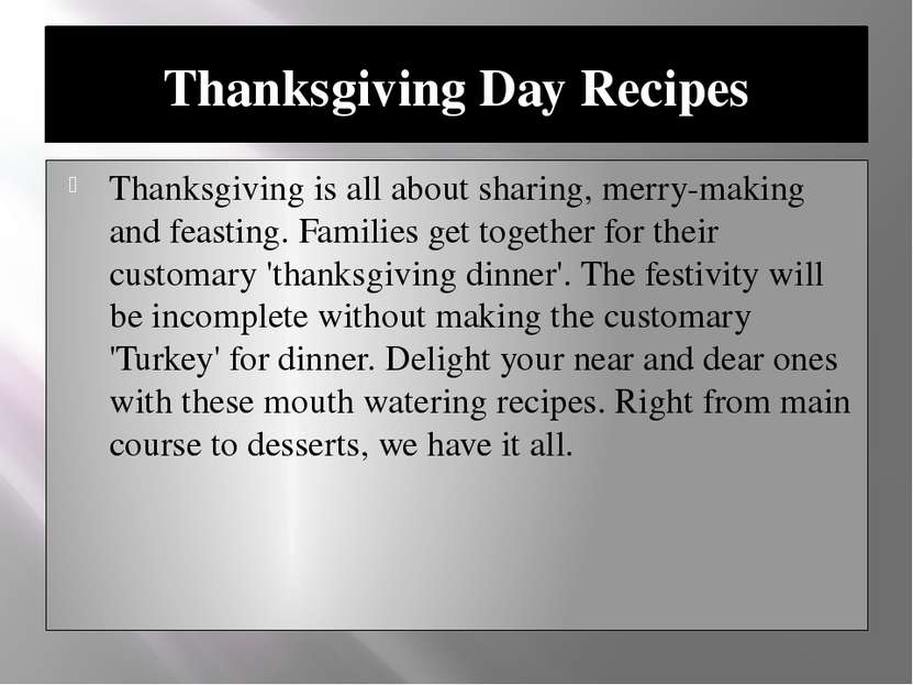 Thanksgiving Day Recipes Thanksgiving is all about sharing, merry-making and ...