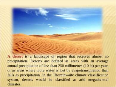 A desert is a landscape or region that receives almost no precipitation. Dese...