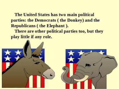 The United States has two main political parties: the Democrats ( the Donkey)...