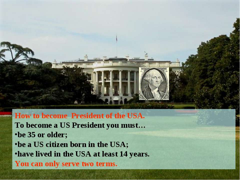 How to become President of the USA. To become a US President you must… be 35 ...