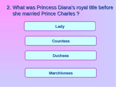 Countess Duchess Marchioness Lady 2. What was Princess Diana's royal title be...