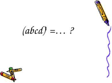 (abcd)4 =… ?