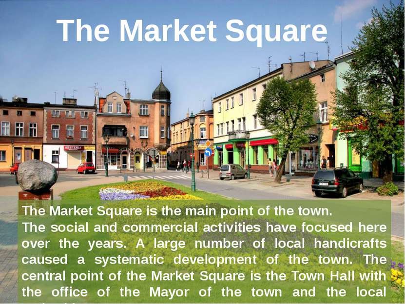 The Market Square The Market Square is the main point of the town. The social...