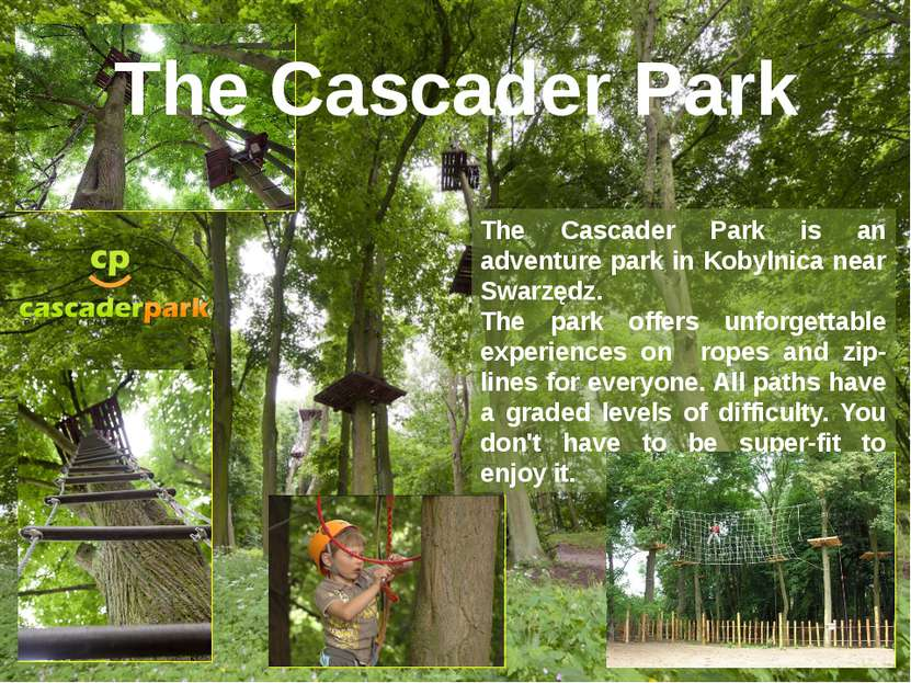 The Cascader Park is an adventure park in Kobylnica near Swarzędz. The park o...