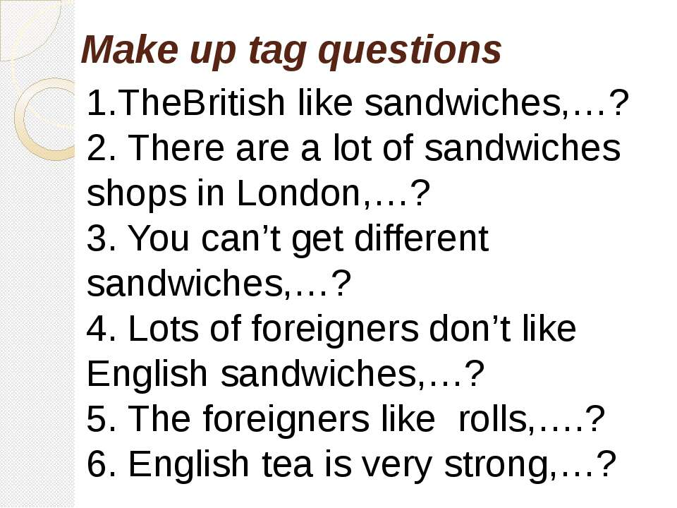 1.TheBritish like sandwiches,…? 2. There are a lot of sandwiches shops in Lon...