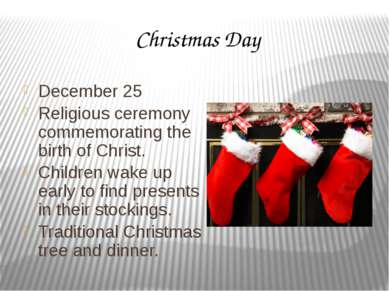 Christmas Day December 25 Religious ceremony commemorating the birth of Chris...