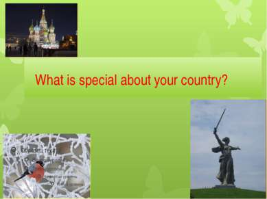 What is special about your country?