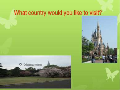 What country would you like to visit?