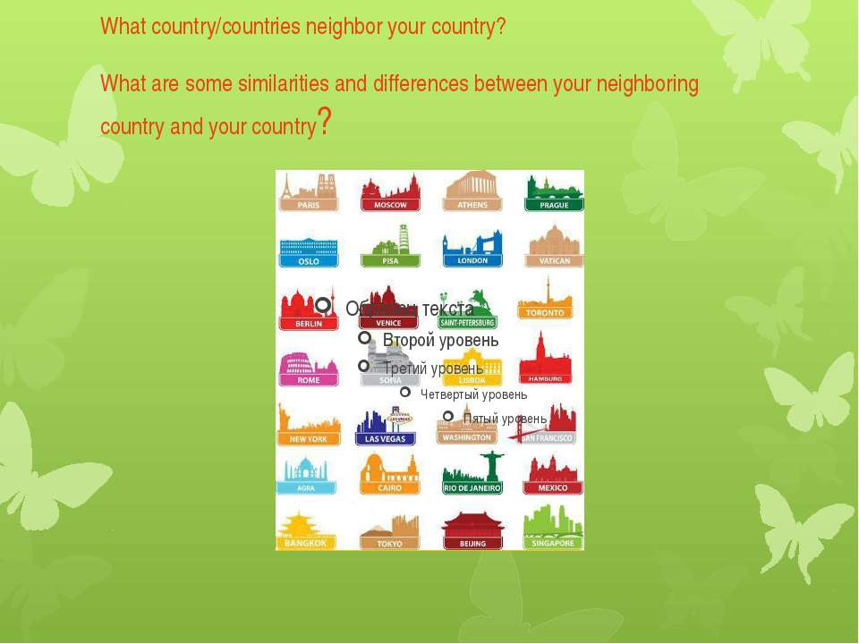 What country/countries neighbor your country? What are some similarities and ...