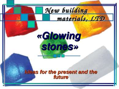 «Glowing stones» Ideas for the present and the future New building materials,...