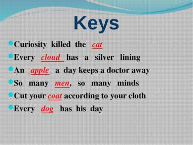 Keys Curiosity killed the cat Every cloud has a silver lining An apple a day ...