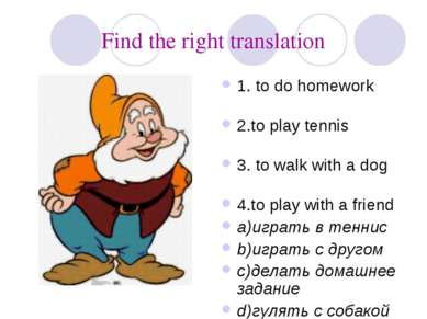 Find the right translation 1. to do homework 2.to play tennis 3. to walk with...