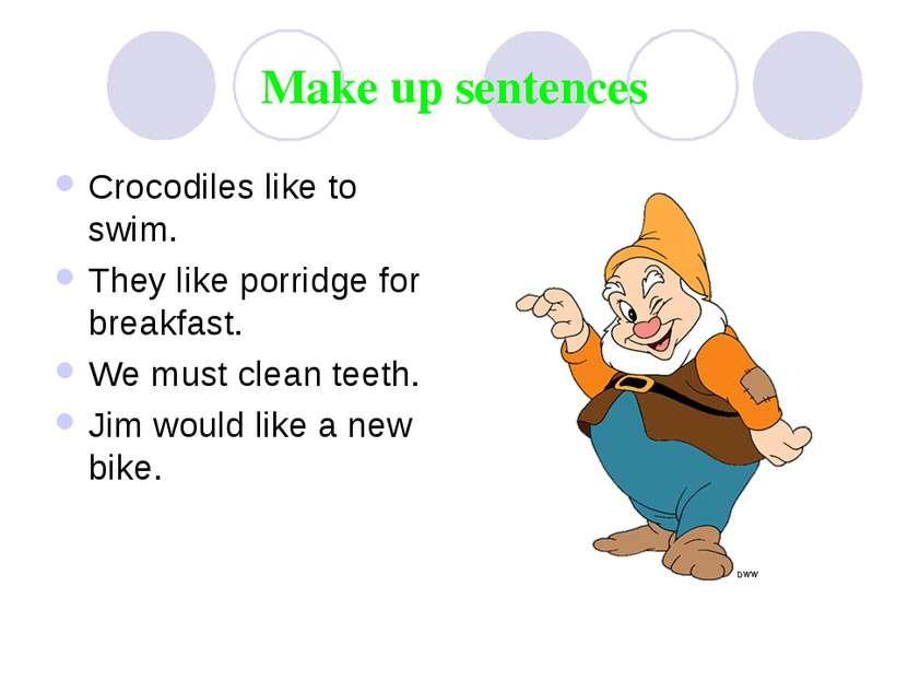 Make up sentences Crocodiles like to swim. They like porridge for breakfast. ...