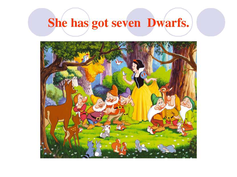 She has got seven Dwarfs.