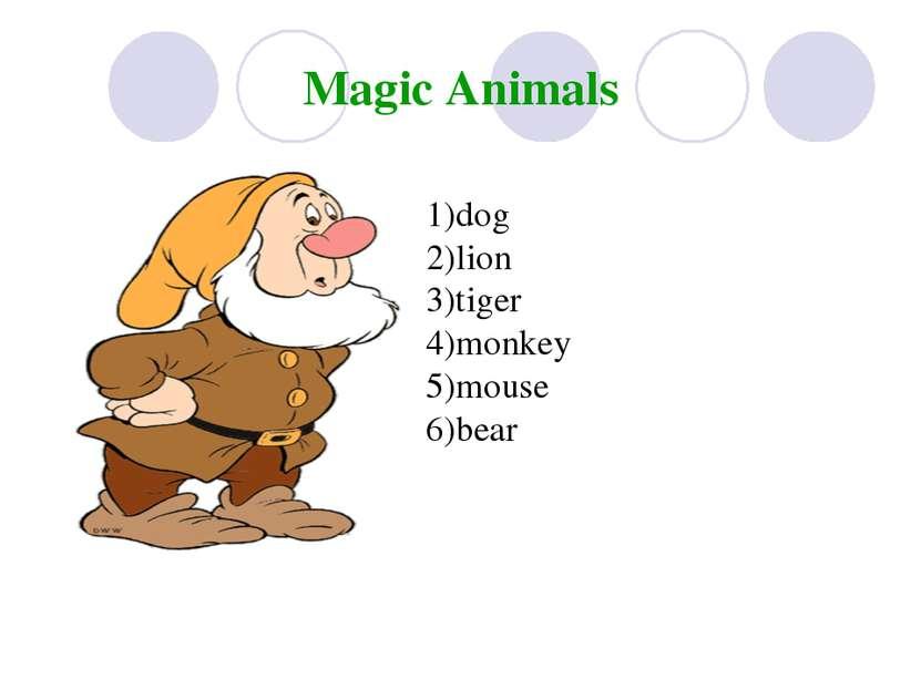 Magic Animals 1)dog 2)lion 3)tiger 4)monkey 5)mouse 6)bear