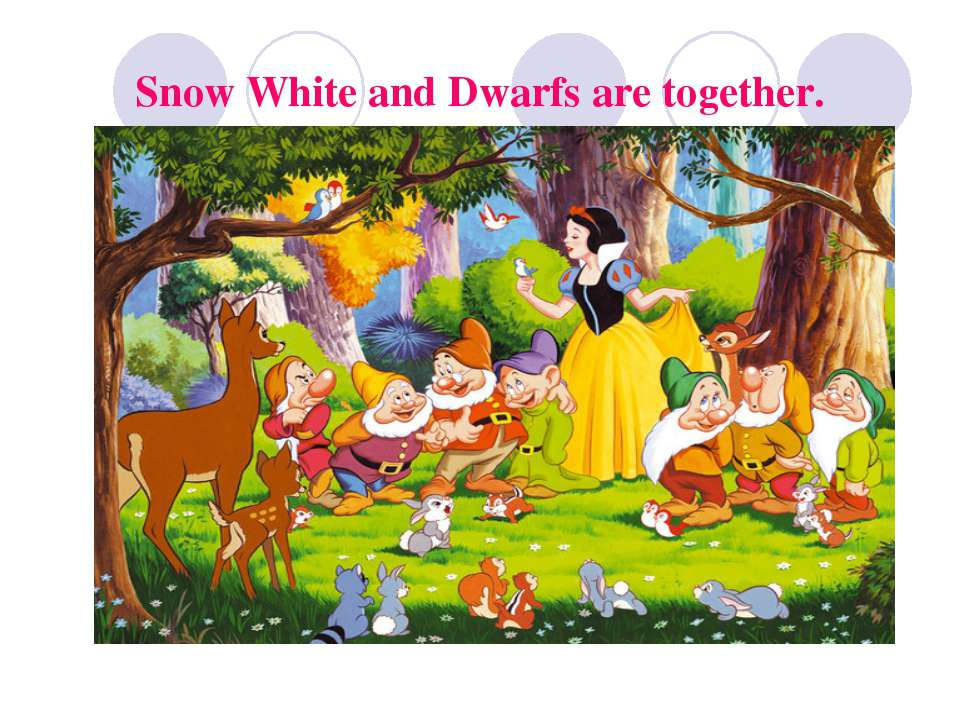 Snow White and Dwarfs are together.