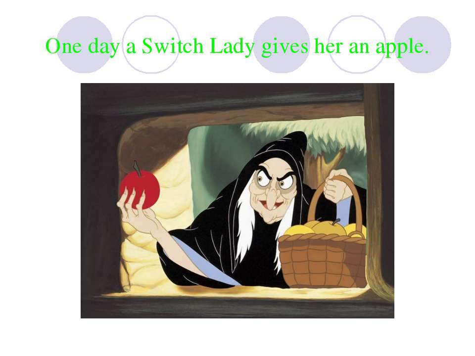 One day a Switch Lady gives her an apple.