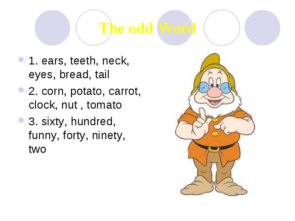The odd Word 1. ears, teeth, neck, eyes, bread, tail 2. corn, potato, carrot,...