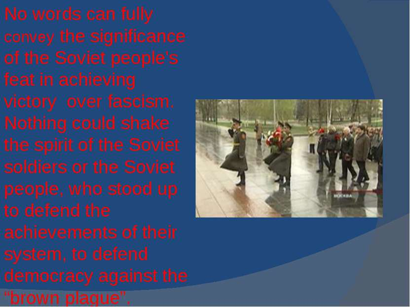 No words can fully convey the significance of the Soviet people's feat in ach...