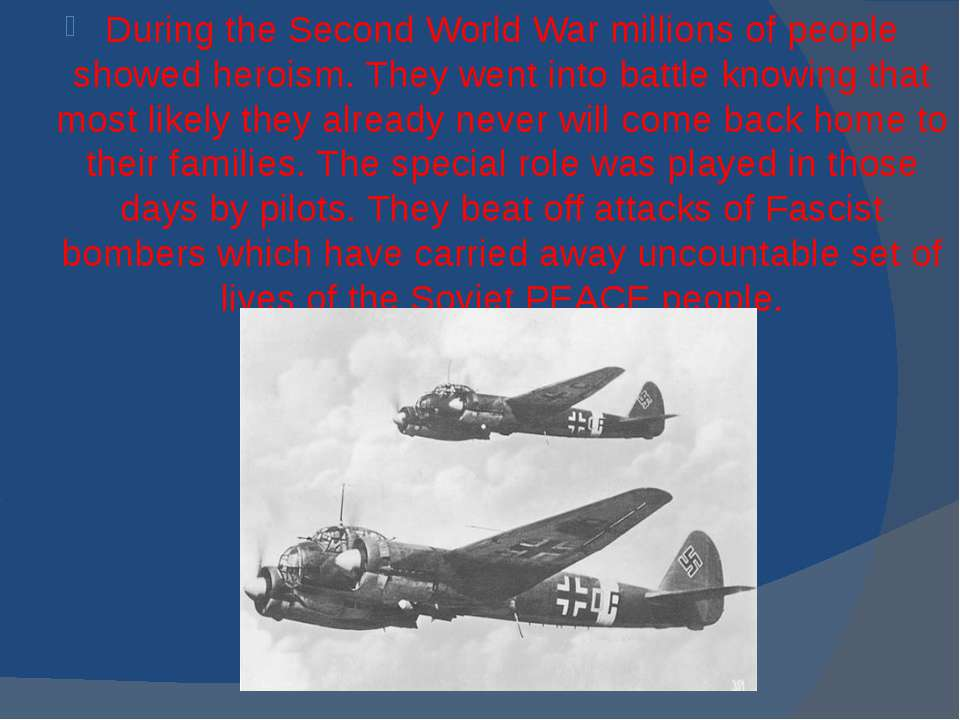 During the Second World War millions of people showed heroism. They went into...
