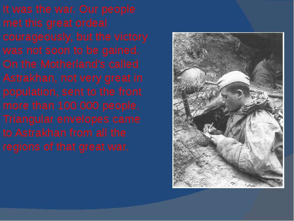 It was the war. Our people met this great ordeal courageously, but the victor...