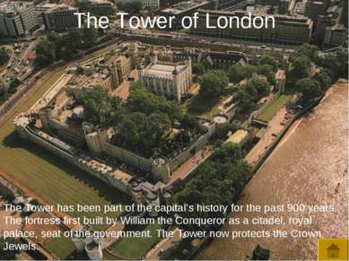 The Tower of London The Tower has been part of the capital's history for the ...