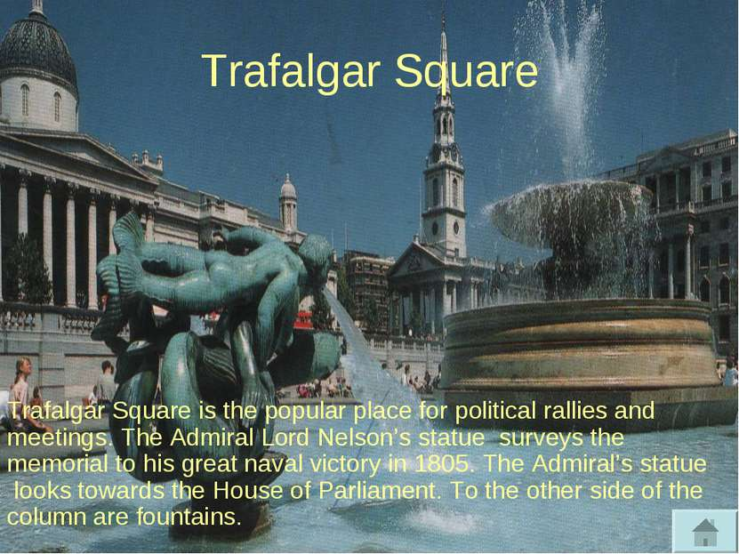 Trafalgar Square Trafalgar Square is the popular place for political rallies ...