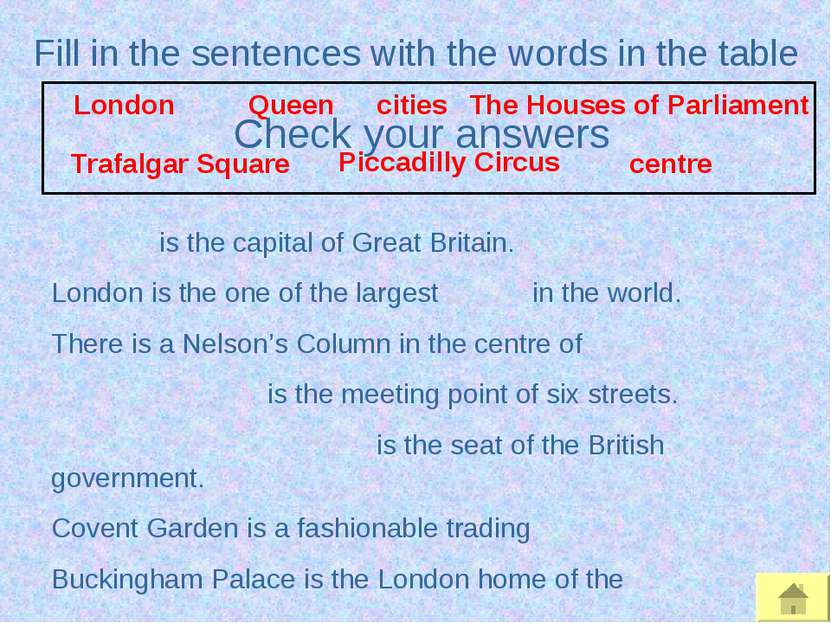 Fill in the sentences with the words in the table is the capital of Great Bri...