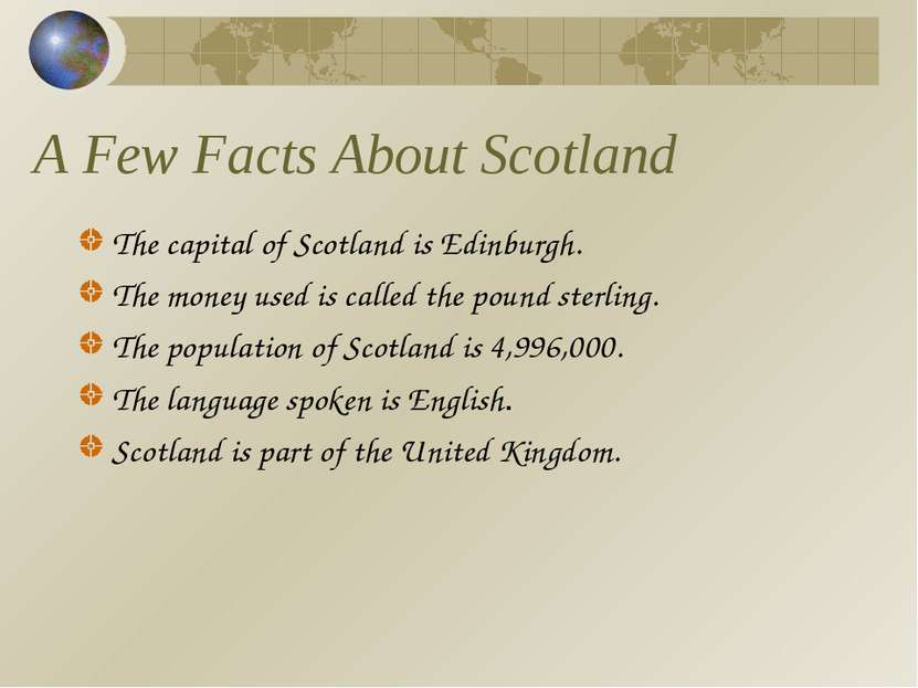 A Few Facts About Scotland The capital of Scotland is Edinburgh. The money us...