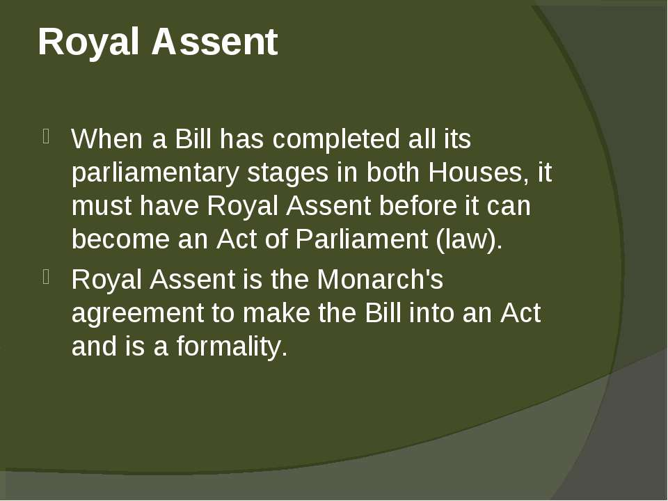 Royal Assent When a Bill has completed all its parliamentary stages in both H...