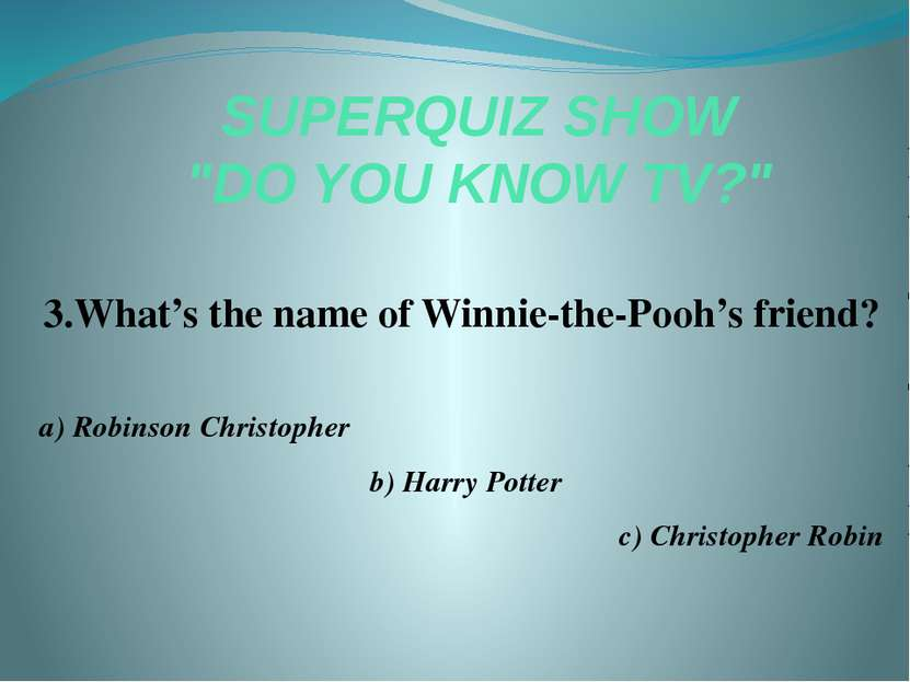 "SUPERQUIZ SHOW ""DO YOU KNOW TV?"" 3.What's the name of Winnie-the-Pooh's frien..."