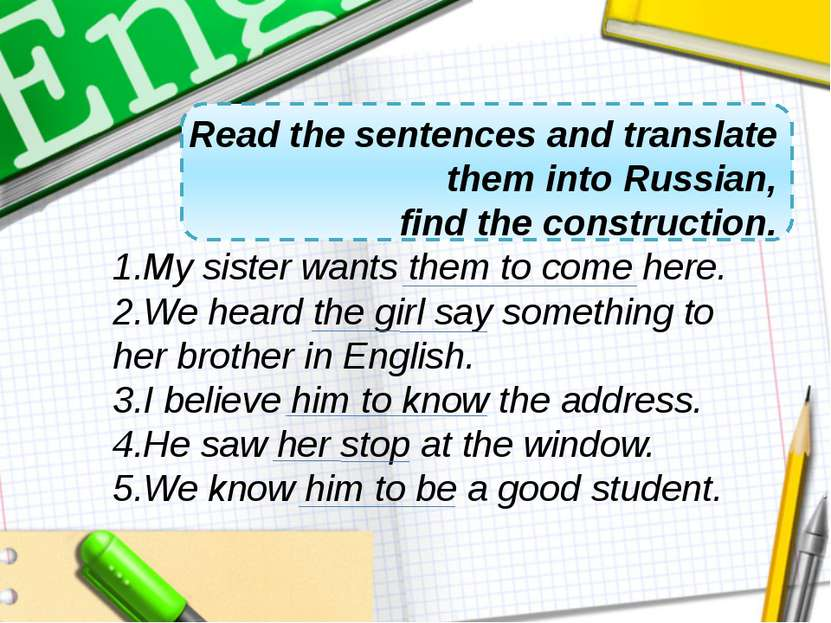 Read the sentences and translate them into Russian, find the construction. My...