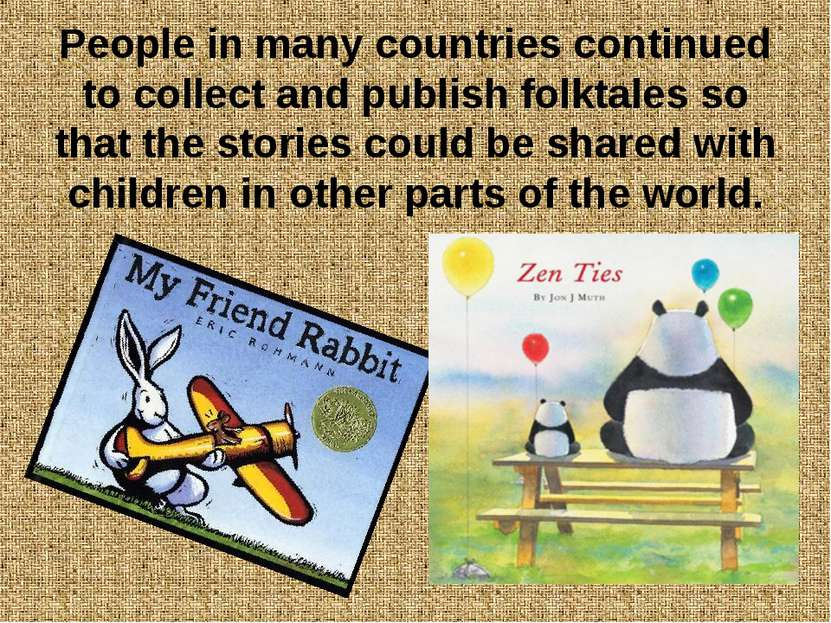 People in many countries continued to collect and publish folktales so that t...