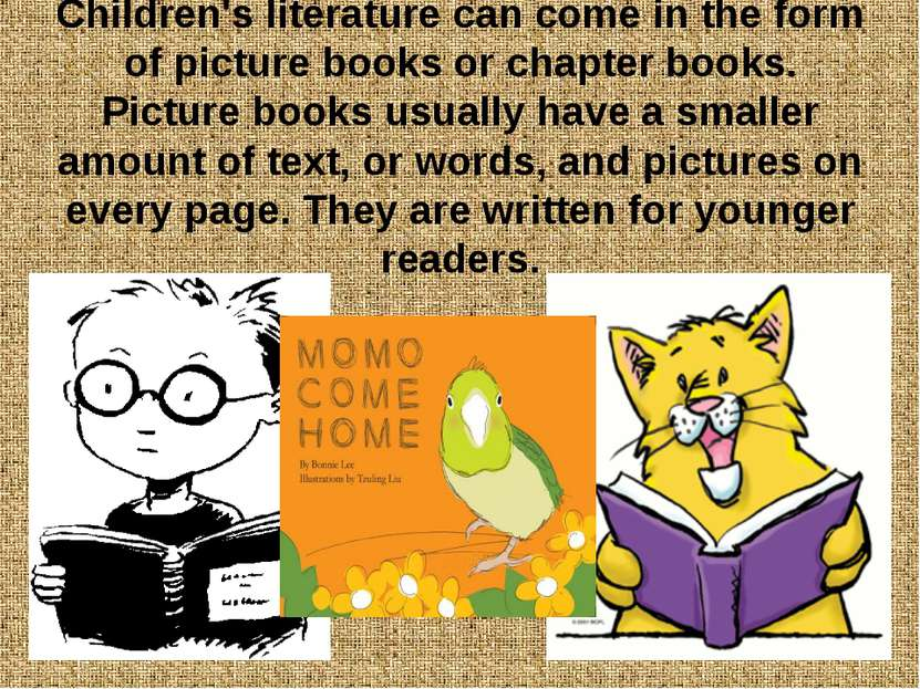 Children's literature can come in the form of picture books or chapter books....