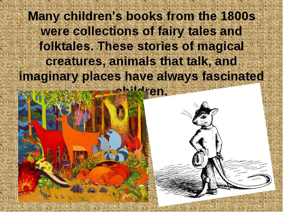 Many children's books from the 1800s were collections of fairy tales and folk...