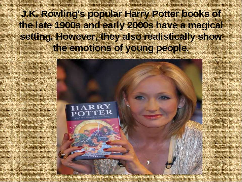 J.K. Rowling's popular Harry Potter books of the late 1900s and early 2000s h...