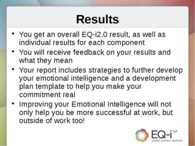 Results You get an overall EQ-i2.0 result, as well as individual results for ...