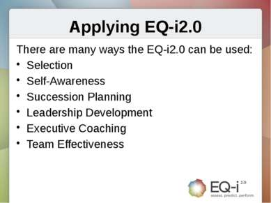 Applying EQ-i2.0 There are many ways the EQ-i2.0 can be used: Selection Self-...