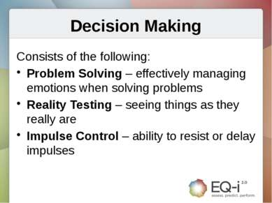 Decision Making Consists of the following: Problem Solving – effectively mana...
