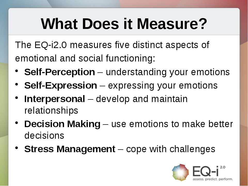 What Does it Measure? The EQ-i2.0 measures five distinct aspects of emotional...