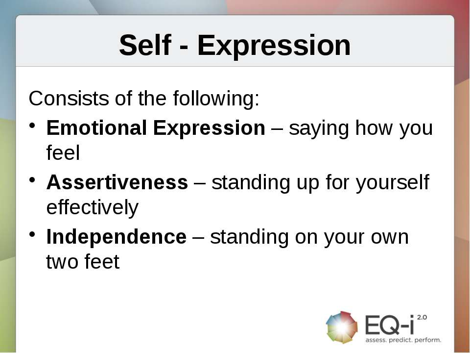 Self - Expression Consists of the following: Emotional Expression – saying ho...