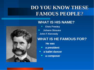 DO YOU KNOW THESE FAMOUS PEOPLE? WHAT IS HIS NAME? Elvis Presley Johann Strau...
