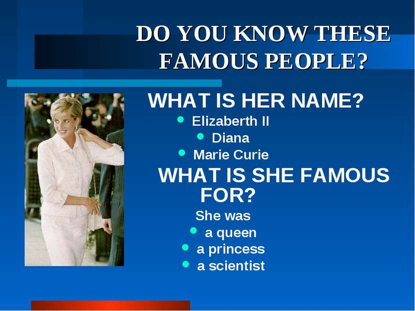 DO YOU KNOW THESE FAMOUS PEOPLE? WHAT IS HER NAME? Elizaberth II Diana Marie ...