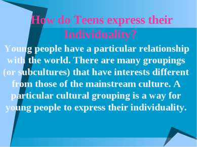 How do Teens express their Individuality? Young people have a particular rela...