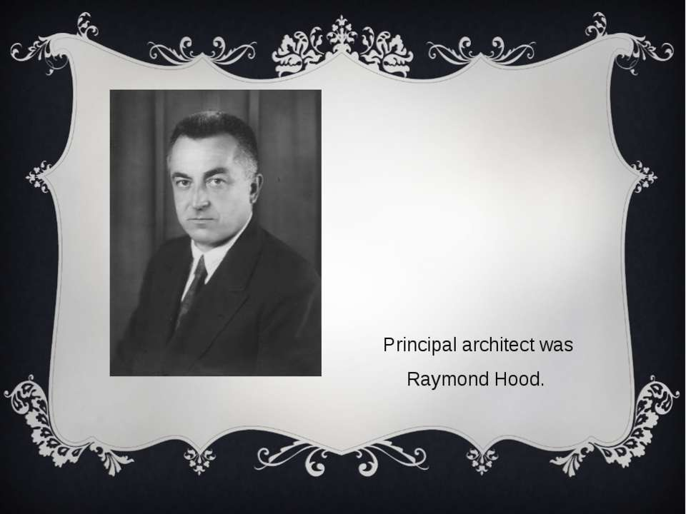 Principal architect was Raymond Hood.