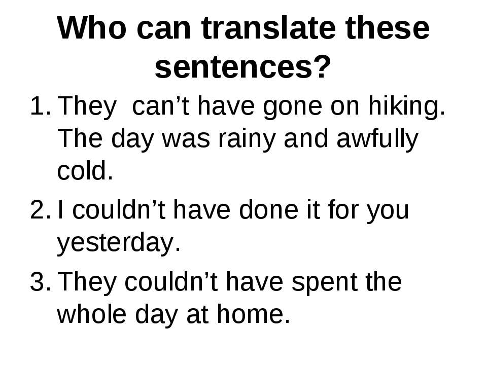 Who can translate these sentences? They can't have gone on hiking. The day wa...