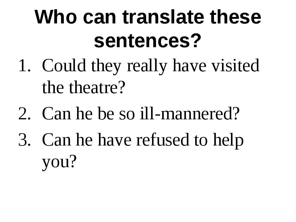 Who can translate these sentences? Could they really have visited the theatre...